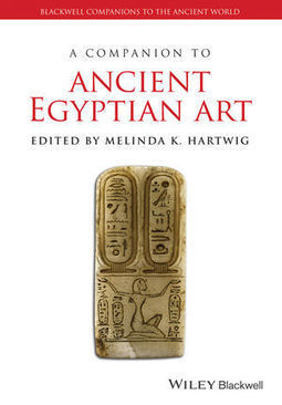 A Companion to Ancient Egyptian Art - Melinda K. Hartwig | Egyptology and Archaeology | Scoop.it