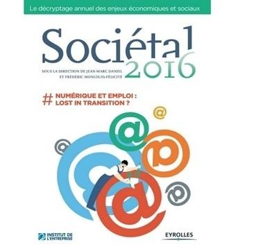 Sociétal 2016 : Numérique et emploi Lost in Transition est disponible | Numéri'veille | Scoop.it
