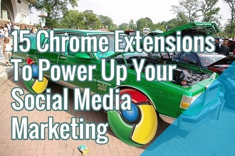 15 Chrome Extensions Social Media Marketer Must Have In Their Toolbox | Public Relations & Social Media Insight | Scoop.it