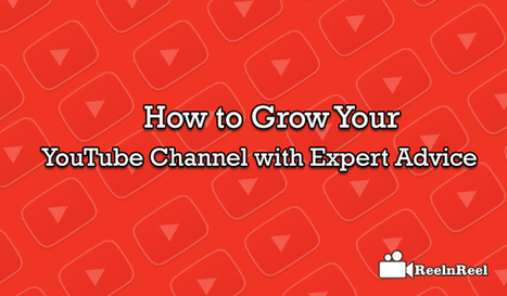 How to Grow Your YouTube Channel with Expert Advice | Internet Marketing | Scoop.it