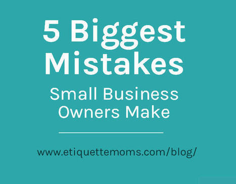 Five Biggest Mistakes Small Business Owners Make - Etiquette Blog Modern Manners And Tips | internet marketing | Scoop.it