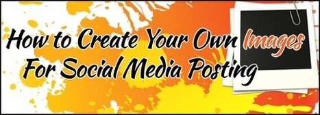 How to Create Your Own Images for Social Media Posting | Online ... | Cheese Social Media | Scoop.it