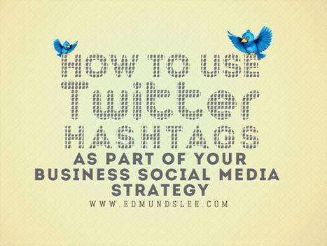 How to Use Twitter Hashtags As Part Of Your Business Social Media Strategy | Social Media Job Hunt | Scoop.it
