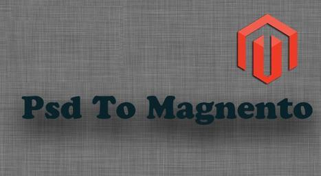 PSD Magento Conversion services are a must in order to survive in the highly competitive online business world. Want to avail the best PSD to Magento Conversion Services? | PSD To Magento | Scoop.it