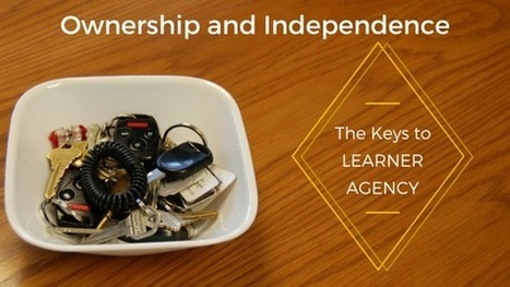 Ownership and Independence – The Keys to Learner Agency | Personalize Learning (#plearnchat) | Scoop.it
