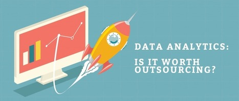 Data Analytics: Is it Worth Outsourcing? | Infinit-O Articles | Scoop.it