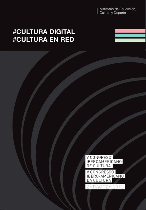 Cultura digital, Cultura en red / V Congreso Iberoamericano de Cultura | | Comunicación en la era digital | Scoop.it
