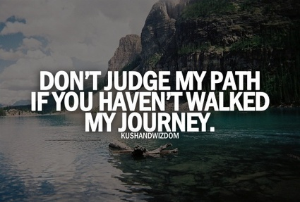Don't judge my path if you haven't walked my journey.   Sober Something   Scoop.it