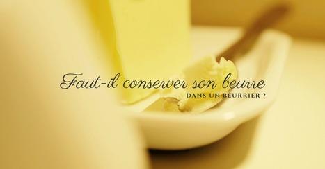 Faut-il conserver son beurre dans un beurrier ? - Essor | Cuisine et cuisiniers | Scoop.it