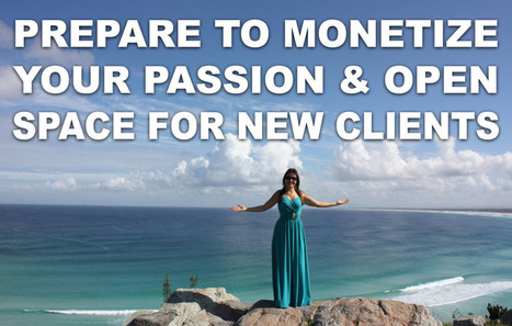How To Prepare to Monetize Your Passion and Open Space for New Clients | authenticbizsuccess.com | Scoop.it