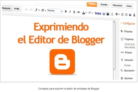 15 consejos para exprimir el editor de entradas de Blogger   Uso inteligente de las herramientas TIC   Scoop.it