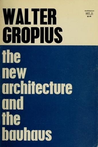 Walter Gropius: The New Architecture and the Bauhaus (1935/1965) — Monoskop Log | Wisdom 1.0 | Scoop.it