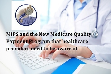 MIPS and the New Medicare Quality Payment Program that healthcare providers need to be aware | mentorhealth | Scoop.it