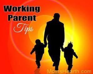 Tips for Working Parents by Working Parents | Home & Hearth | Scoop.it