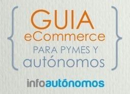 Guía de eCommerce para pymes y autónomos | Blog de ... | Buena pagina para los que quieres montar una empresa | Scoop.it