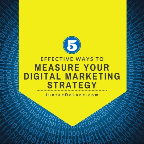 5 Effective Ways to Measure Your Digital Strategy - Juntae DeLane | Digital Marketing - Social Media | Scoop.it