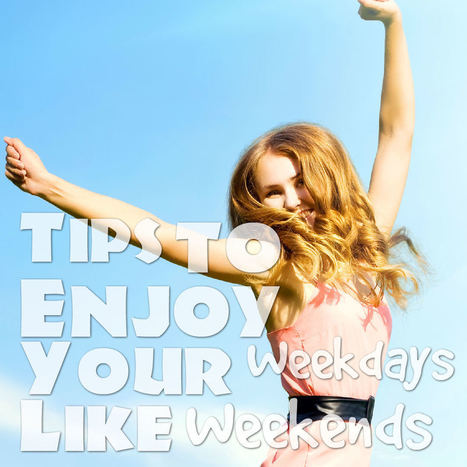 How to Enjoy Weekdays Like Weekends | JobCluster.com Blog | Latest Career News & Advice | Scoop.it