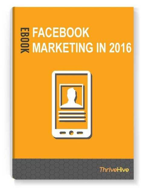Facebook Marketing In 2016 | ThriveHive | Social Media News | Scoop.it