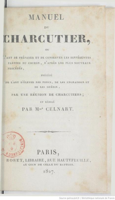 Manuel du charcutier, ou l'Art de préparer et conserver les différentes parties du cochon... par une réunion de charcutiers et rédigé par Mme Celnart (Bayle-Mouillard) | L'écho d'antan | Scoop.it