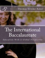 """""""The International Baccalaureate"""" by Thomas Jerome Baker 