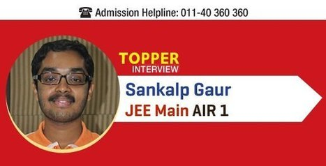 JEE Main 2015 AIR 1 Interview: Sankalp Gaur aims research; attributes success to 'love for science' | Careers Tips | Scoop.it