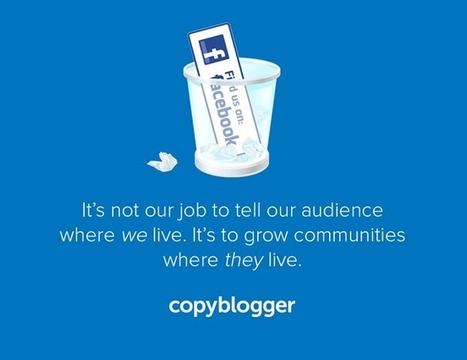 Why Copyblogger Is Killing Its Facebook Page - Copyblogger | Irresistible Content | Scoop.it