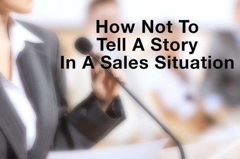 How not to tell a story in a sales situation | Just Story It! Biz Storytelling | Scoop.it