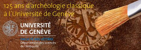 Université de Genève - Archéologie classique - 125e anniversaire | Net-plus-ultra | Scoop.it
