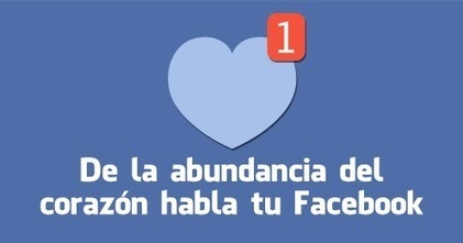 De la abundancia de tu corazón habla tu facebook. ~ Maestra Hazblog | Aprendizaje Y Apoyo Escolar fuera del Aula | Scoop.it