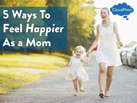5 Ways To Feel Happier As a Mom | CloudMom | My Parenting Tips | Scoop.it