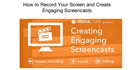 How to Record Your Screen and Create Engaging Screencasts.pdf | EdTech Evolution - Mapping the Intersection of tech, innovation, and instruction | Scoop.it