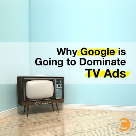 Why Google is Going to Dominate TV Ads | Convince and Convert: Social Media Strategy and Content Marketing Strategy | Knowledge Management - Insights from KM Institute | Scoop.it