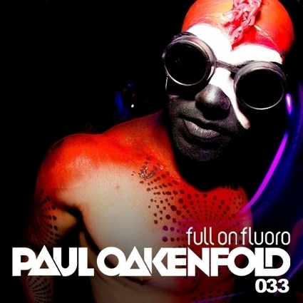 PAUL OAKENFOLD - FULL ON FLUORO 33 CHART :: Paul Oakenfold | Wall 2 Wall Records | Scoop.it