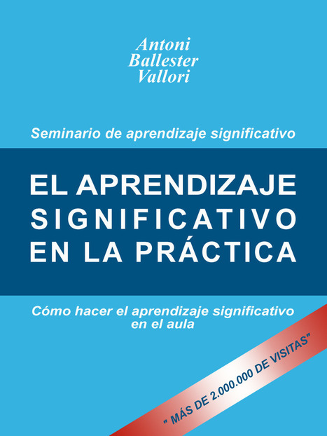 EL APRENDIZAJE SIGNIFICATIVO EN LA PRÁCTICA. Cómo hacer el aprendizaje significativo en el aula. | Create, Innovate & Evaluate in Higher Education | Scoop.it
