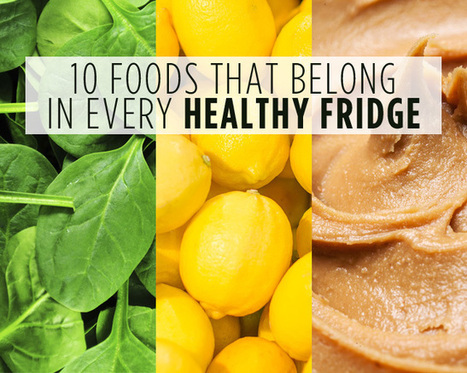 10 Foods That Belong in Every Healthy Fridge | Nutrition Dos and Don'ts | Scoop.it