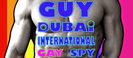 Here TV Debuts Webseries Guy Dubai: International Gay Spy | LGBT Movies, Theatre & FIlm | Scoop.it