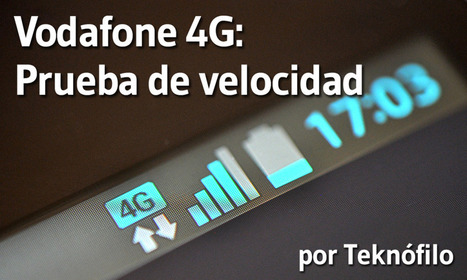 ¿Merece la pena la conexión 4G? Probamos Vodafone 4G vs ... - Teknofilo   OswaldoA   Scoop.it