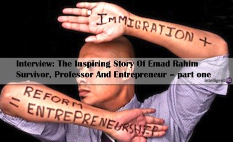 Interview: The Inspiring Story Of Emad Rahim, Survivor, Professor And Entrepreneur - part one | Digital-News on Scoop.it today | Scoop.it
