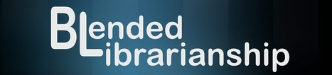 Evolving as a Blended Librarian: A Conversation with Three Blended Librarians | Library Web 2.0 skills | Scoop.it