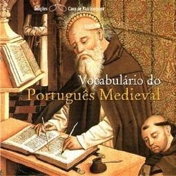 Vocabulário do português medieval - Observatório da Língua Portuguesa | Mixordia de  temáticas | Scoop.it