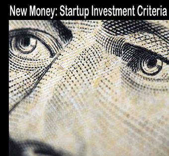 New Money: Startup Investment Criteria - via @CrowdFunde | Startup Revolution | Scoop.it
