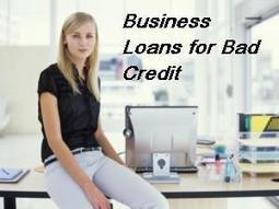 Business Loans for Bad Credit- Solve Your Financial Tragedy with Business Loans - Loan for Bad Credit | loanforbadcredit | Scoop.it