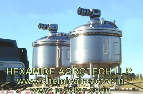 Chemical Reaction Vessels | Reaction Vessels Manufacturer in India | Agitated Reaction Vessel - HEXAMIDE AGROTECH LLP | SS 316 ,304 CHEMICAL REACTOR MFG INDIA | Scoop.it
