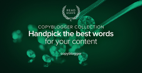 3 Resources to Help You Choose the Right Words for Your Content - Copyblogger | Entrepreneurial Passion | Scoop.it
