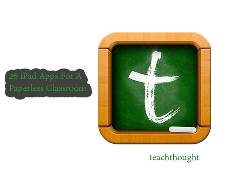 26 iPad Apps For A Paperless Classroom - Te@chThought | Keep learning | Scoop.it