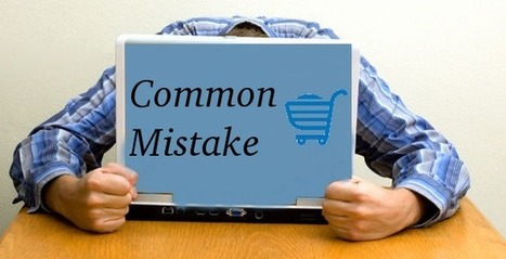 Have look on Some Common Mistakes by Ecommerce Merchants | Ecommerce News | Scoop.it