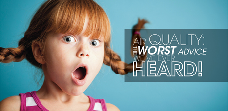 Air Quality: The Worst Advice We've Ever Heard | IndoorAirHygiene | Scoop.it