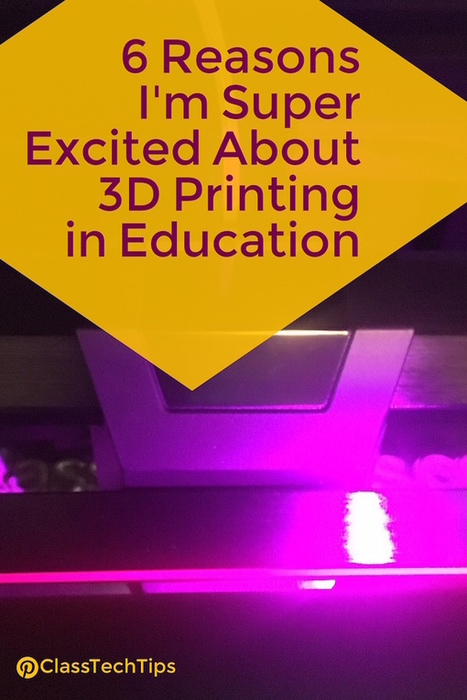 6 Reasons I'm Super Excited About 3D Printing in Education - Class Tech Tips | iPads, MakerEd and More  in Education | Scoop.it