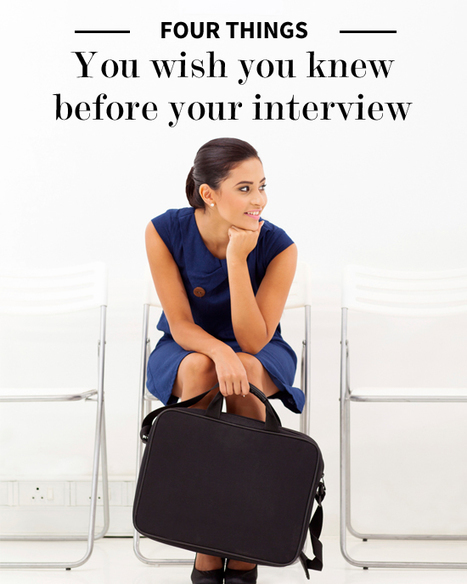 4 Things You Wish You Knew Before Your Interview | Jop and Career Tips | Scoop.it