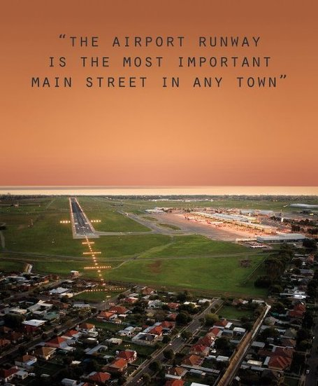 """The airport runway is the most important main street in any town"" One Six Right (2005) 